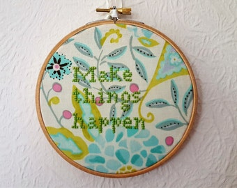 Motivational Hoop Art. Make Things Happen.  Motivational Gift. Embroidery. 5 inch Hoop Art. Cross stitch Quote.  Inspirational Quote.