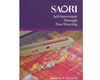 SAORI guidebook: Self-Innovation through Free Weaving by Misao Jo