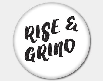 Rise and Grind  Magnet or Button Hustle. Work Hard. Hard Work Pays Off. Get On The Grind. Stocking Stuffer. Gifts For Her. Gifts For Him.
