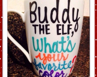 Buddy the elf Coffee mug- Elf the movie quotes- Handpainted- Cotton Headed Ninny Muggins- christmas coffee mugs- what's your favorite color