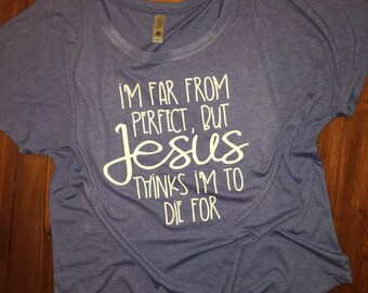 Jesus thinks I'm to die for - Dolman Shirt