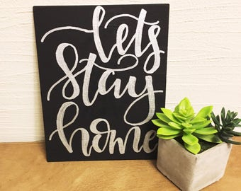 Lets Stay Home, Canvas Quote Art, canvas quote sign, quotes on canvas, handlettered canvas, canvas sign, home decor, wall art
