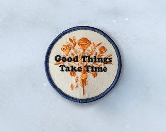 Good Things Take Time Embroidered Patch