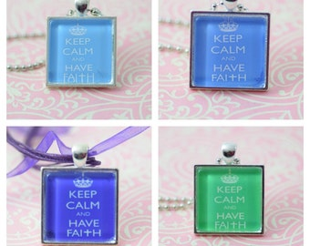 Keep Calm And Have Faith Necklace Jewelry or Keychain Glass Tile Pendant