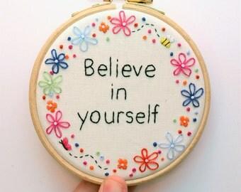 Believe in yourself Hand Embroidery Hoop Art Inspirational Quote 4 inch hoop
