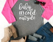 Baby It's Cold Outside Raglan Tee - Womens Baseball tee. Graphic Tee - Tickled Teal