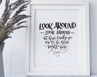 Hamilton quote - Hamilton art - Hamilton print - Look Around at how lucky we are - Hand lettered art
