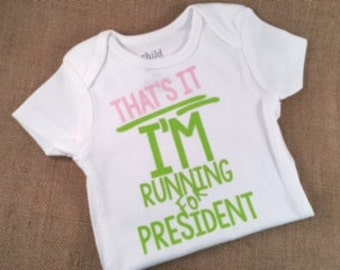 READY TO SHIP Bodysuit -That's It I'm Running For President - Bodysuit Sale, Baby Bodysuit, Funny Baby, New Baby, Election Year Baby