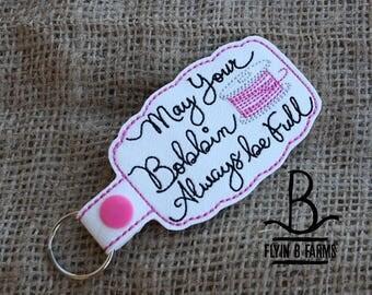 May Your Bobbin Always be Full Key Fob/Snap Tab/KeyChain