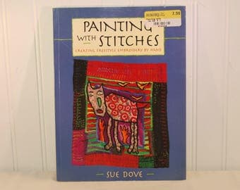 Painting With Stitches, Creating Freestyle Embroidery By Hand by Sue Dove (c. 2004) Embroidery Art, Paperback Book, Fiber Art, Tapestry
