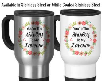 Travel Mug, You're The Shirley To My Laverne Best Friends Forever Best Friend Gift Best Friend Mug, Stainless Steel - 14 oz Gift Idea