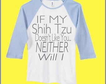 Shih Tzu shirt | Shih Tzu owners shirt | Raglan shirt for Shih Tzu owners | If my shih tzu doesn't like you neither will I shirt