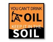 """1 """"You Can't Drink Oil - Keep It In The Soil"""" Standing Rock Sticker"""