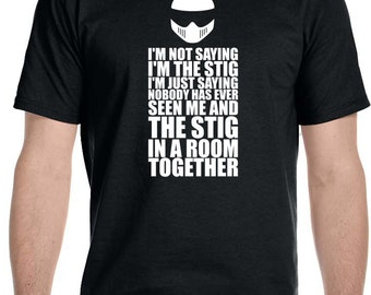 I'm Not Saying I'm The Stig  Top Gear Automotive TV Show - T-Shirt