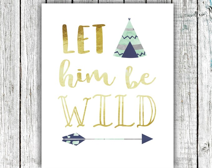 Nursery Art Printable, Baby Boy, Tribal Nursery, Mint and Gold, Teepee, Let him be Wild, Digital Download Size 8x10 #618