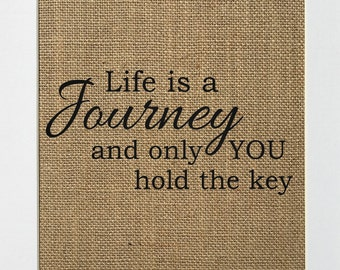"""Burlap sign """"Life Is A Journey And Only You Hold The Key"""" -Rustic Country Shabby Chic Vintage Decor Sign / Love House Sign / Inspirational"""