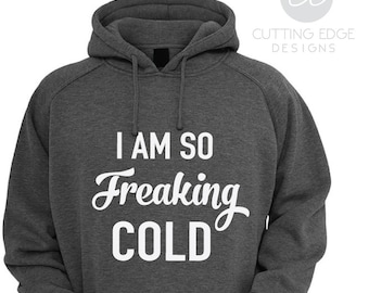 funny sweatshirt im so cold  im so freaking cold  im freaking cold  gifts for her christmas gift ideas  christmas gifts  cold  sweatshirts