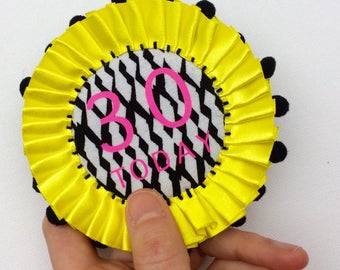 30 TODAY rosette. Happy Birthday gift. Handmade rosette pin badge, the perfect alternative to a birthday card. Yellow 30th Birthday badge