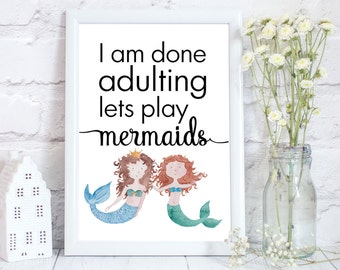 Mermaid gift, Mermaid print, Mermaid art, Mermaid accessories, Mermaid art print, watercolour Mermaid print, I am done adulting, PRINT ONLY