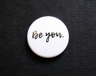 NEW ~ 'BE YOU' ~ White ~ Button Badge ~ 25mm ~ Self Designed ~ Hand Pressed