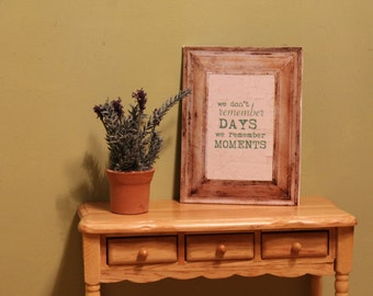 "Sign, ""We Don't Remember DAYS We Remember Moments"" For Dollhouse"