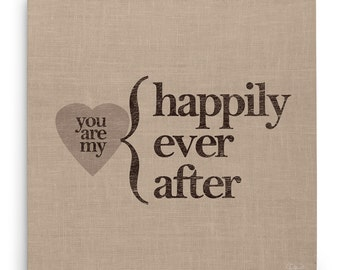 Happily Ever After Canvas Print, You Are My Happily Ever After Picture, Love Gift Idea, Wedding and Anniversary Gift, Valentine's Day Gift