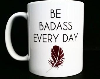 Ceramic Mug, Ceramic, Ceramic Coffee Mug, Mug, Coffee Mug, Ceramic Mugs, Be Badass, Inspirational Mug, Inspirational men, inspirational her
