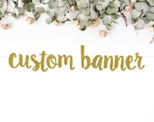 CUSTOM BANNER (S7) - personalize for wedding / bachelorette / bridal shower / baby shower / birthday / graduation / party decoration