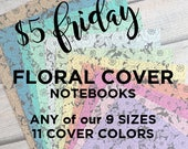 5 DOLLAR FRIDAY Floral Cover Traveler's Notebook - Choice of Pattern, Color and 9 Sizes