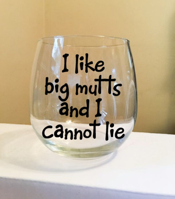 I Like Big Mutts and I Cannot Lie Stemless Wine Glass