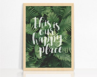 This Is Our Happy Place Print A3 | Ferns | Photographic | Typography | Wall Decor