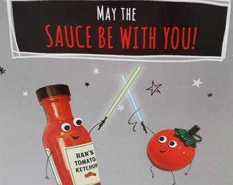 Star Wars Fathers Day May The Sauce Be With You Greeting card, Star Wars Fan Fathers Day card, Han's Tomato Ketchup Fun quip Fathers Day
