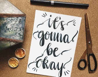 It's Gonna Be Okay Quote Print (a3, a4, a5, a6)