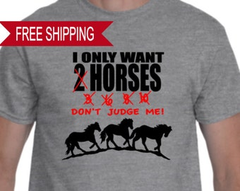 I Only Want Horses - T Shirt