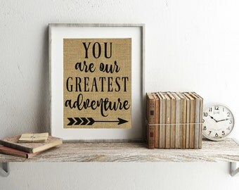 You Are Our Greatest Adventure Print - Burlap Print - You Are Our Greatest Adventure Sign - Adventure Nursery - Adventure Nursery Decor