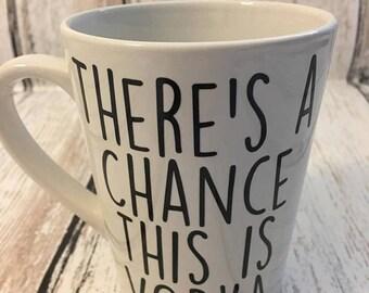 There's A Chance This Is Vodka - Custom Coffee Mug - Funny Coffee Mug