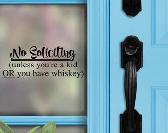 No Soliciting Decal - No soliciting unless you're a kid or have whiskey - Whiskey Decal - Funny - Front Door Decal - No Soliciting Sign