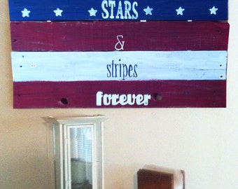Stars and Stripes - Patriotic - Americana - Red White and Blue - July 4th - Stars and Stripes Forever Sign - Birthday Gift - Patriotic Gift