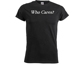 Who Cares Mens Boys T Shirt Funny Quote Slogan Joken Novelty Top Trend Outfit