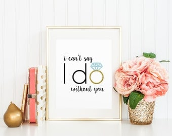 I Can't Say I Do Without You Printable Wedding Ask Bridesmaid Sign, Wedding Ring Printable Digital Wall Art Template, Instant Download, 8x10