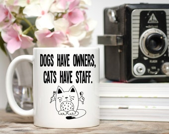 Dogs Have Owners, Cats Have Staff, Funny Cat Mug, Cat Mug, Funny Cat Gift