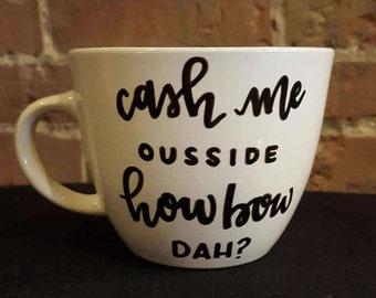 Cash Me Ousside How Bow Dah? Handlettered Wide Brimmed 16 oz Mug