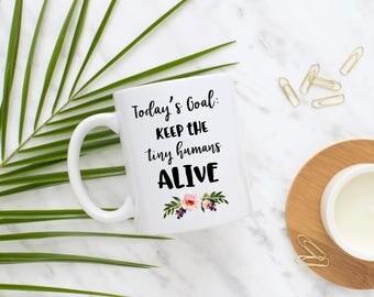 Today's Goal: Keep the tiny humans Alive Mug, Funny Mug for Mom, Mother's Day, Gift for Mom, Mom Birthday, New Mom Gift, Present, Sweet Mint