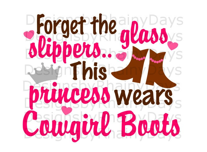 Buy 3 get 1 free! Forget the glass slippers.. This princess wears Cowgirl Boots cutting file, Cowgirl, country SVG, DXF, png. cowgirl design