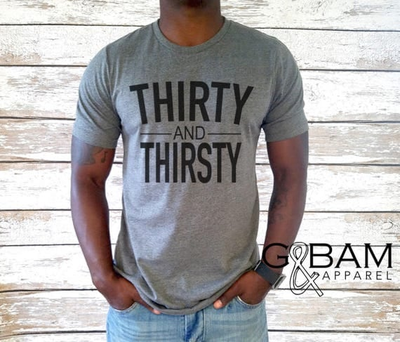 Thirty and Thirsty / Thirty AF Mens shirt / Dirty Thirty Shirt / Birthday Shirt / 30th Birthday Mens/ 30th Birthday shirt