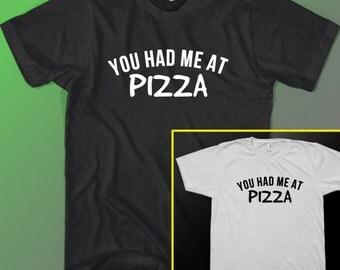 You Had Me At Pizza food T-SHIRT Funny Shirt Gag Gift Teenage Teen Tee Dad Black Small - XL