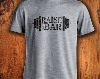 Men's Tshirt, Raise the bar shirt, weight lifting tshirt, weight lifter shirt, workout shirt, gift for him, christmas gift, stocking stuffer
