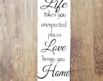 Life takes you unexpected places love brings you home small wood sign
