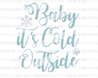 Baby It's Cold Outside SVG, Holiday SVG, Christmas svg, Winter svg, Clip art, cuttables, svg, Cricut, Silhouette, Cutting Files