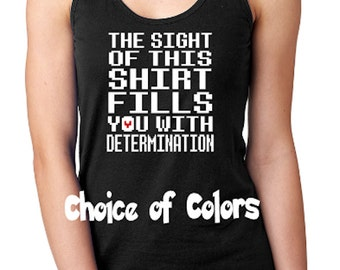The SIGHT of this Shirt Fills You With DETERMINATION * Undertale Parody Ladies Racerback Tank Top * Lots of colors* Sizes XS - 2XL  * Frisk